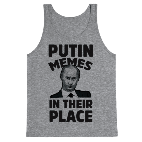 Putin Memes in Their Place Tank Top