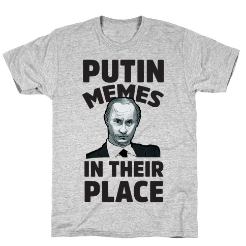 Putin Memes in Their Place T-Shirt