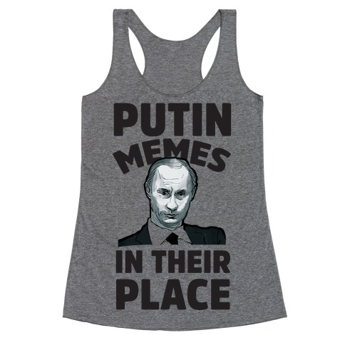 Putin Memes in Their Place Racerback Tank Top