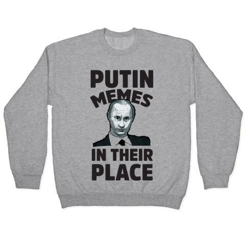 Putin Memes in Their Place Pullover