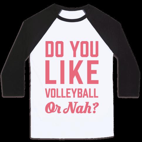 Do You Like Volleyball Or Nah? Baseball Tee