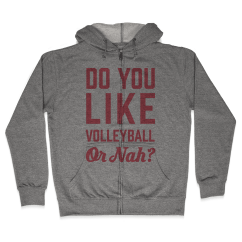 Do You Like Volleyball Or Nah? Zip Hoodie