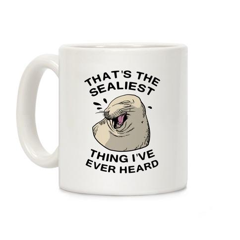 That's The Sealist Thing I've Ever Heard Coffee Mug