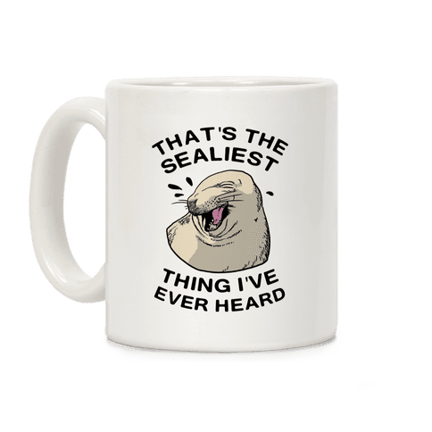 That's The Sealist Thing I've Ever Heard Coffee Mug