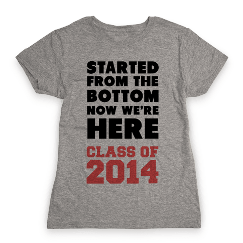 Started From the Bottom Now We're Here (Class of 2014) Womens T-Shirt
