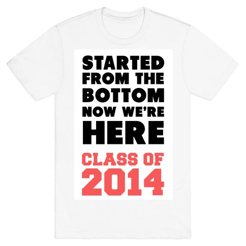 Started From the Bottom Now We're Here (Class of 2014) T-Shirt