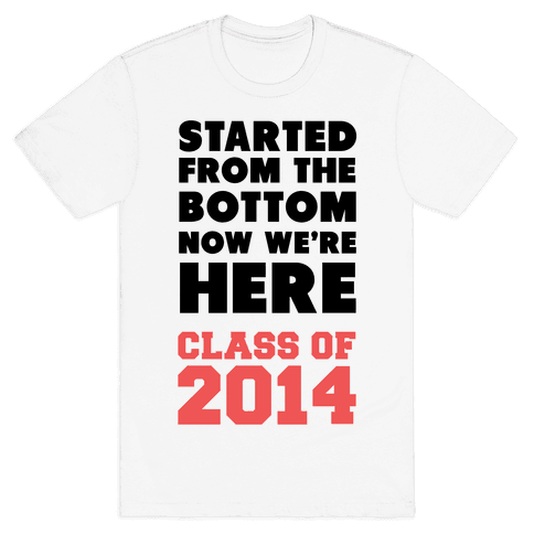 Started From the Bottom Now We're Here (Class of 2014) Mens T-Shirt