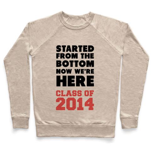 Started From the Bottom Now We're Here (Class of 2014) Pullover