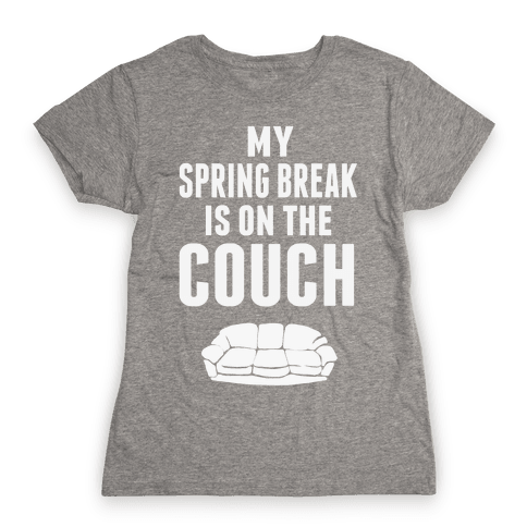 My Spring Break is on the Couch Womens T-Shirt