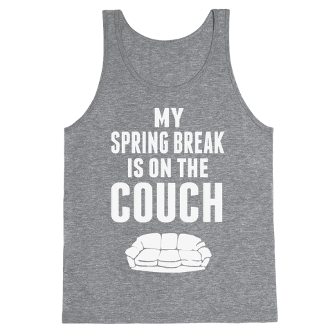 My Spring Break is on the Couch Tank Top