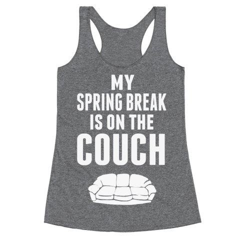 My Spring Break is on the Couch Racerback Tank Top