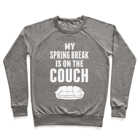 My Spring Break is on the Couch Pullover
