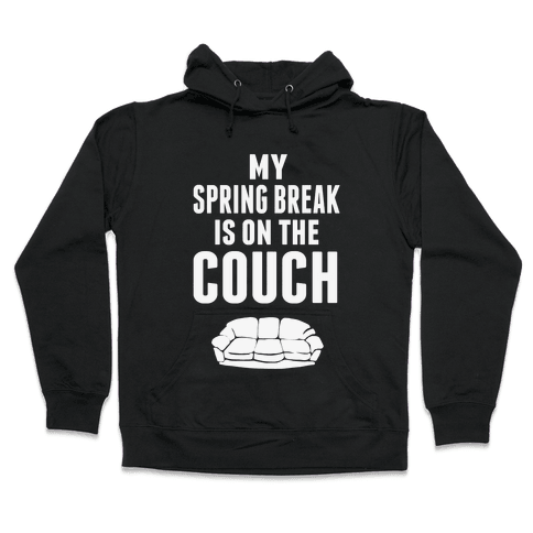 My Spring Break is on the Couch Hooded Sweatshirt
