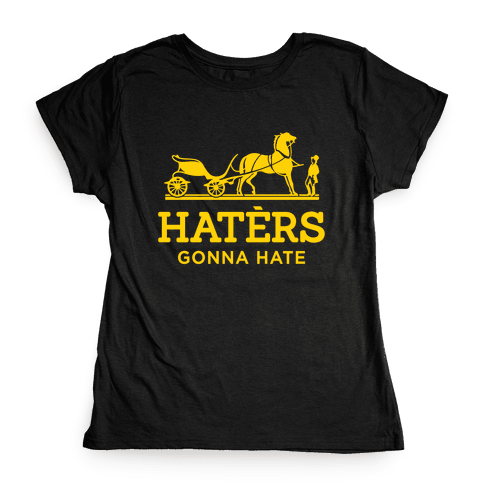 Haters Gonna Hate (Gold Hermes Parody) Womens T-Shirt