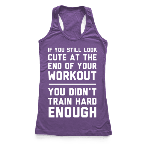 If You Still Look Cute At The End Of Your Workout Racerback Tank Top