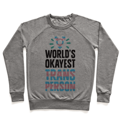 World's Okayest Trans Person Pullover