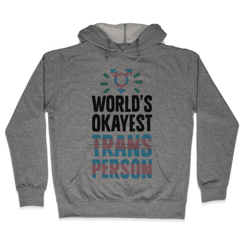 World's Okayest Trans Person Hooded Sweatshirt