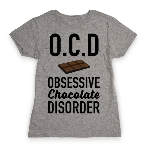 OCD Obsessive Chocolate Disorder Womens T-Shirt