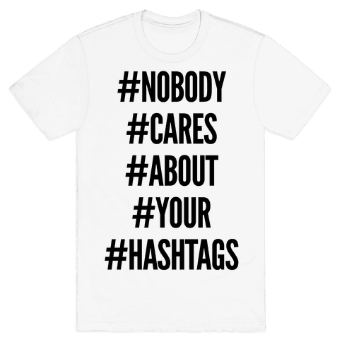 Nobody Cares About Your Hashtags Mens T-Shirt