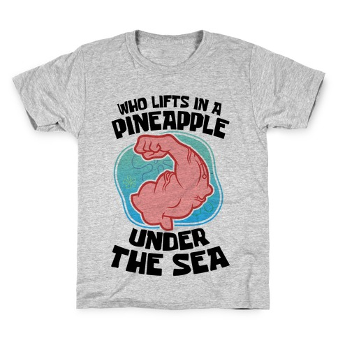 Who Lifts In A Pineapple Under The Sea Kids T-Shirt