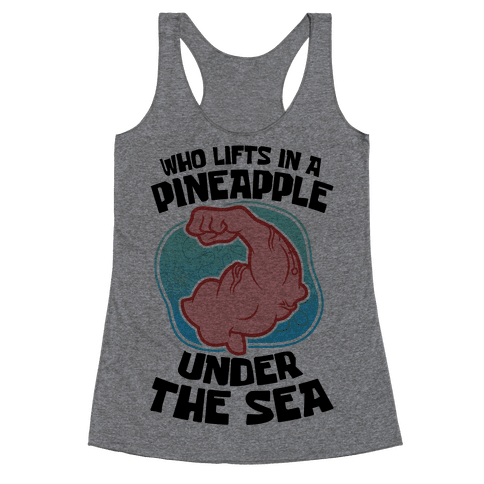 Who Lifts In A Pineapple Under The Sea Racerback Tank Top