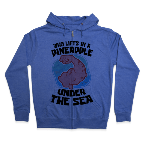 Who Lifts In A Pineapple Under The Sea Zip Hoodie