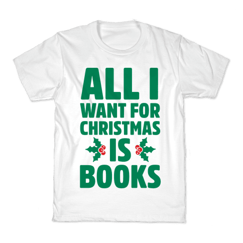 All I Want fro Christmas is Books Kids T-Shirt