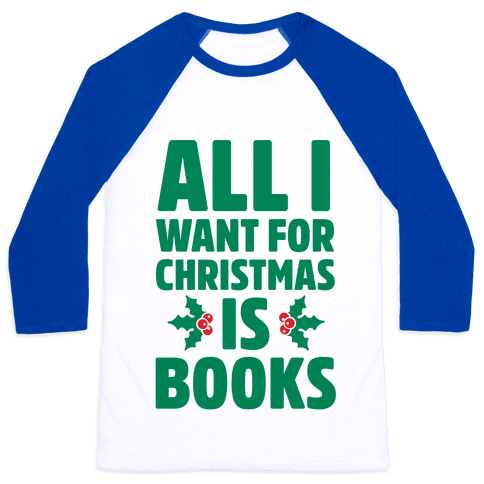 All I Want fro Christmas is Books Baseball Tee