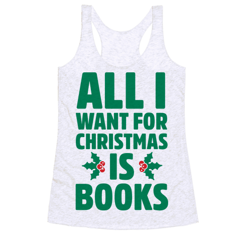 All I Want fro Christmas is Books Racerback Tank Top