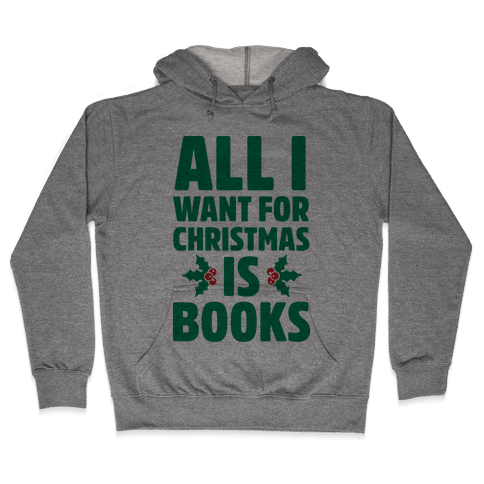 All I Want fro Christmas is Books Hooded Sweatshirt