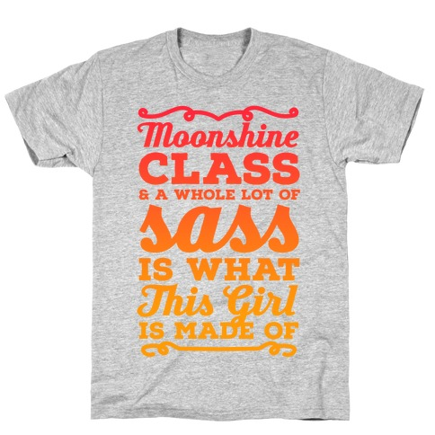 Moonshine Class and A Whole Lot of Sass Is What This Girl Is Made Of T-Shirt