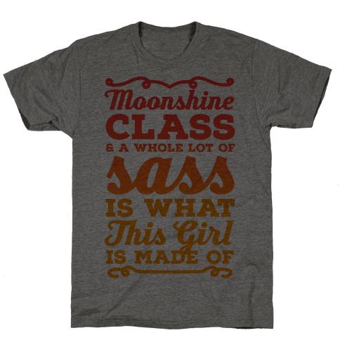 Moonshine Class and A Whole Lot of Sass Is What This Girl Is Made Of Mens T-Shirt