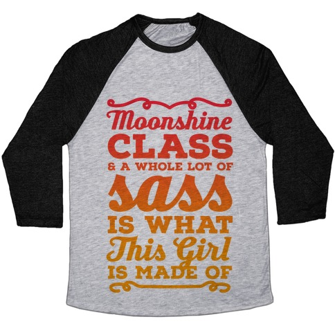 Moonshine Class and A Whole Lot of Sass Is What This Girl Is Made Of Baseball Tee
