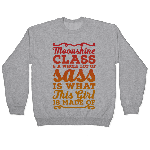 Moonshine Class and A Whole Lot of Sass Is What This Girl Is Made Of Pullover