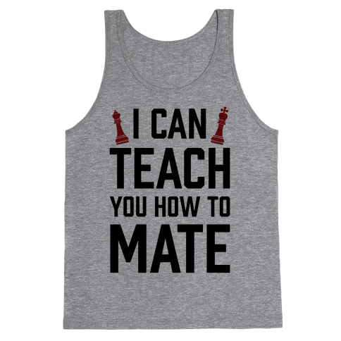 I Can Teach You How To Mate Tank Top