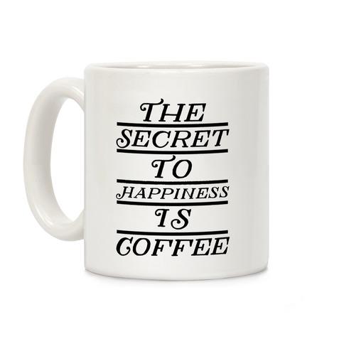 The Secret To Happiness Is Coffee Coffee Mug