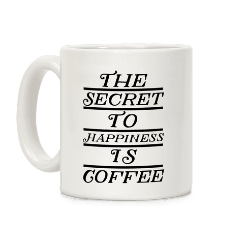 The Secret To Happiness Is Coffee Coffee Mug