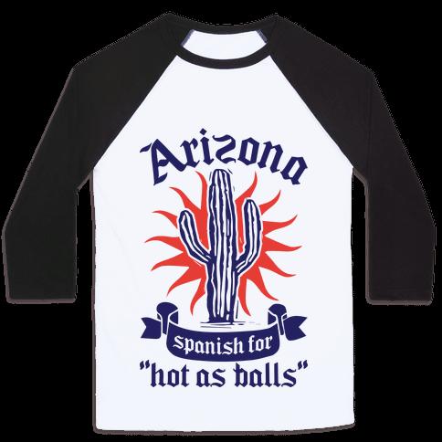 Arizona - Spanish For Hot As Balls Baseball Tee
