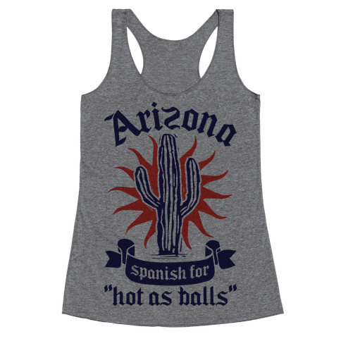 Arizona - Spanish For Hot As Balls Racerback Tank Top
