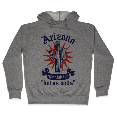 Arizona - Spanish For Hot As Balls Hooded Sweatshirt