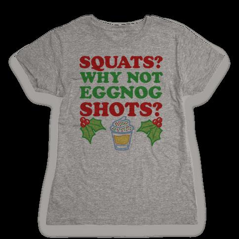 Squats? Why Not Eggnog Shots? Womens T-Shirt