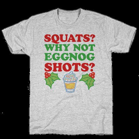 Squats? Why Not Eggnog Shots? Mens T-Shirt