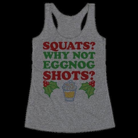 Squats? Why Not Eggnog Shots? Racerback Tank Top