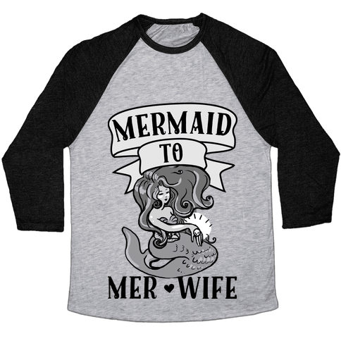 Mermaid to Merwife Baseball Tee