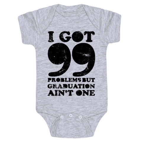 I Got 99 Problems but Graduation Ain't One Baby Onesy