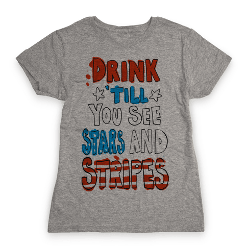 Drink Till You See Stars and Stripes Womens T-Shirt