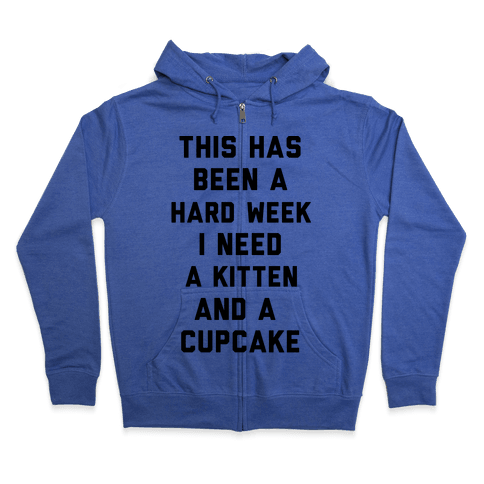 This Has Been A Hard Week I Need A Kitten And A Cupcake Zip Hoodie