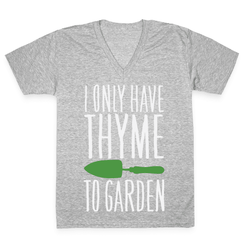 I Only Have Thyme To Garden V-Neck Tee Shirt