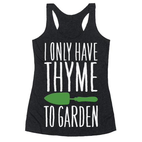 I Only Have Thyme To Garden Racerback Tank Top