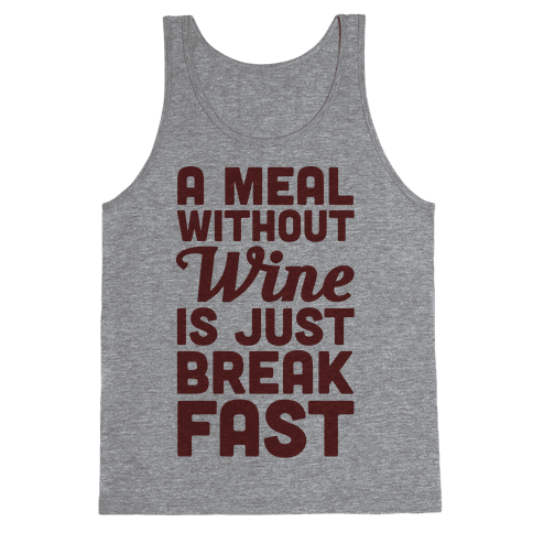 A Meal Without Wine Is Just Breakfast Tank Top